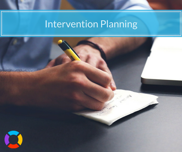 Knowing what steps to follow while planning will help you have a successful intervention.